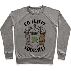 Go Frappe Yourself Pullover from LookHUMAN