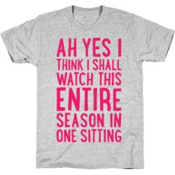 I Think I Shall Watch This Entire Season In One Sitting T-Shirt from LookHUMAN found on Bargain Bro Philippines from LookHUMAN for $21.99