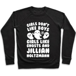 Girls Don't Like Boys Girls Like Ghosts And Jillian Holtzmann Pullover from LookHUMAN