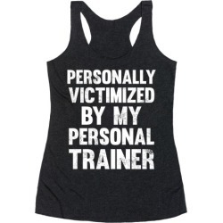 Personally Victimized By My Personal Trainer (White Ink) Racerback Tank from LookHUMAN