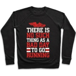 There Is No Such Thing As A Bad Day To Go Running Pullover from LookHUMAN