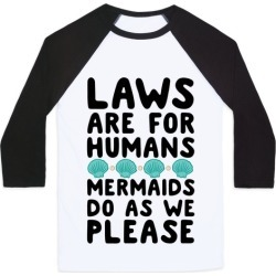 Laws Are For Humans Mermaids Do As We Please Baseball Tee from LookHUMAN