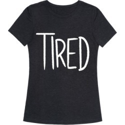 Tired T-Shirt from LookHUMAN