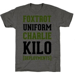 Foxtrot Uniform Charlie Kilo (Deployments) T-Shirt from LookHUMAN found on Bargain Bro Philippines from LookHUMAN for $25.99