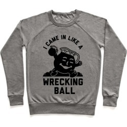 I Came In Like a Wrecking Ball Pullover from LookHUMAN