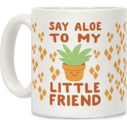Say Aloe to my Little Friend Mug from LookHUMAN