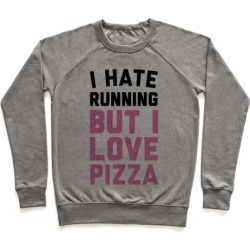 I Hate Running But I Love Pizza Pullover from LookHUMAN