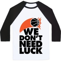 We Don't Need Luck (Basketball) Baseball Tee from LookHUMAN