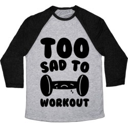 Too Sad To Workout Baseball Tee from LookHUMAN