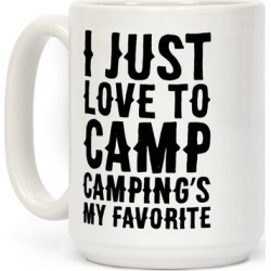 I Just Love To Camp Camping's My Favorite Parody Mug from LookHUMAN