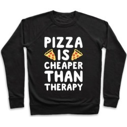 Pizza Is Cheaper Than Therapy Pullover from LookHUMAN