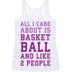 All I Care About Is Basketball And Like 2 People Racerback Tank from LookHUMAN