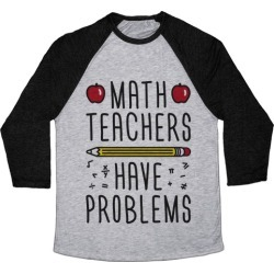 Math Teachers Have Problems Baseball Tee from LookHUMAN