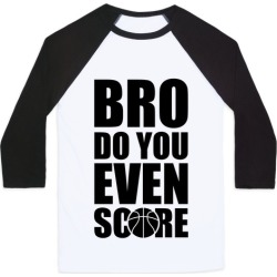 Bro Do You Even Score (Basketball) Baseball Tee from LookHUMAN