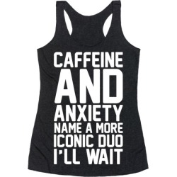 Caffeine and Anxiety Name A More Iconic Duo Racerback Tank from LookHUMAN