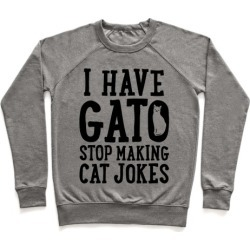 I Have Gato Stop Making Cat Jokes Pullover from LookHUMAN