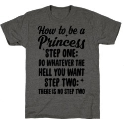 How To Be A Princess T-Shirt from LookHUMAN
