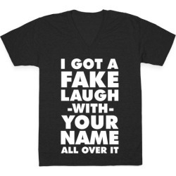 I Got a Fake Laugh V-Neck T-Shirt from LookHUMAN