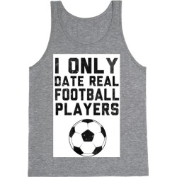 I Only Date Real Football Players Tank Top from LookHUMAN