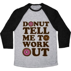 Donut Tell Me To Workout Baseball Tee from LookHUMAN