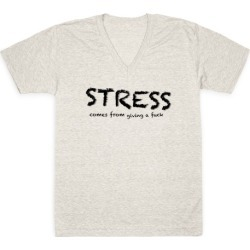 Stress Comes from Giving a F*** V-Neck T-Shirt from LookHUMAN