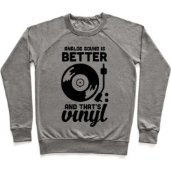 Analog Sound Is Better And That's Vinyl Pullover from LookHUMAN
