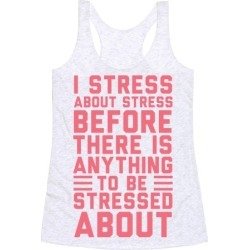 I Stress About Stress Racerback Tank from LookHUMAN