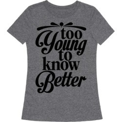 Too Young To Know Better T-Shirt from LookHUMAN