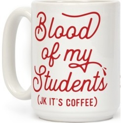 Blood Of My Students Mug from LookHUMAN