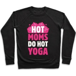 Hot Moms Do Hot Yoga Pullover from LookHUMAN