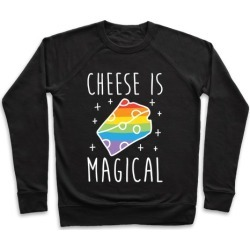 Cheese Is Magical Pullover from LookHUMAN