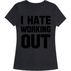 I Hate Working Out T-Shirt from LookHUMAN