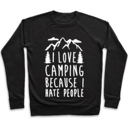 I Love Camping Because I Hate People Pullover from LookHUMAN