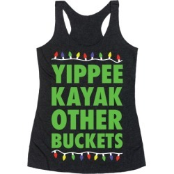 Yippee Kayak Other Buckets Christmas Racerback Tank from LookHUMAN