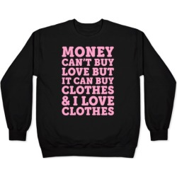 Money Can't Buy Love But It Can Buy Clothes & I Love Clothes Pullover from LookHUMAN
