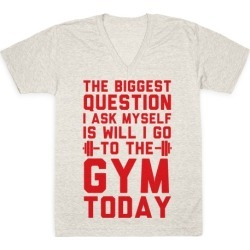 The Biggest Question I Ask Myself Is Will I Go To The Gym Today V-Neck T-Shirt from LookHUMAN