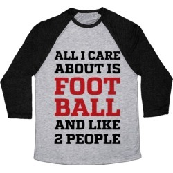 All I Care About Is Football And Like 2 People Baseball Tee from LookHUMAN