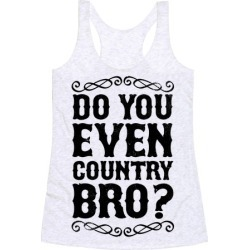 Do You Even Country Bro? Racerback Tank from LookHUMAN