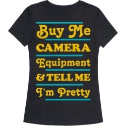Buy Me Camera Equipment and Tell Me I'm Pretty T-Shirt from LookHUMAN found on Bargain Bro Philippines from LookHUMAN for $25.99