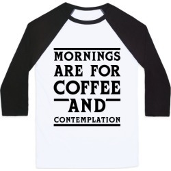 Morning Are For Coffee And Contemplation BLK Baseball Tee from LookHUMAN