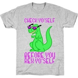 Check Yourself Before You Rex Yourself T-Shirt from LookHUMAN