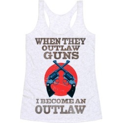 When They Outlaw Guns I Become an Outlaw Racerback Tank from LookHUMAN found on Bargain Bro India from LookHUMAN for $25.99