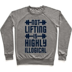 Not Lifting Is Highly Illogical Pullover from LookHUMAN