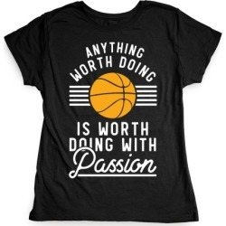 Anything Worth Doing is Worth Doing With Passion Basketball T-Shirt from LookHUMAN