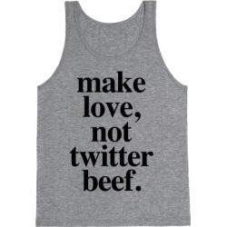 Make Love. Not Twitter Beef Tank Top from LookHUMAN