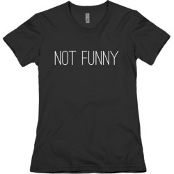 Not Funny T-Shirt from LookHUMAN