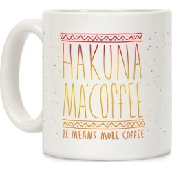 Hakuna Ma'Coffee It Means More Coffee Mug from LookHUMAN