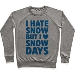 I Hate Snow But I Love Snow Days Pullover from LookHUMAN