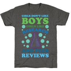 Girls Don't Like Boys. Girls Like Research and Peer Reviews T-Shirt from LookHUMAN