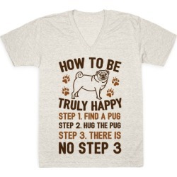 How To Be Truly Happy: Pug Hugs V-Neck T-Shirt from LookHUMAN